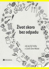 Život skoro bez odpadu : jak jej žijí holky z Czech Zero Waste  (odkaz v elektronickém katalogu)