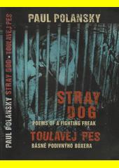 Stray dog : poems of a fighting freak = Toulavej pes : básně podivnýho boxera  (odkaz v elektronickém katalogu)