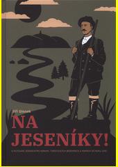 Na Jeseníky! : o putování jesenickými horami, turistických bedekrech a mapách do roku 1945  (odkaz v elektronickém katalogu)