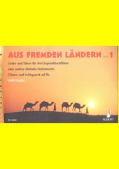 Aus Fremden Landern : für drei Sopranblockflöten. 1 (odkaz v elektronickém katalogu)