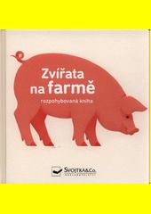 Zvířata na farmě : rozpohybovaná kniha  (odkaz v elektronickém katalogu)