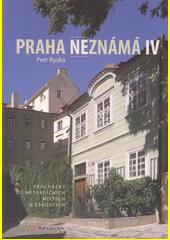 Praha neznámá : procházky po netradičních místech a zákoutích. IV  (odkaz v elektronickém katalogu)
