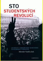 Sto studentských revolucí : studenti v období pádu komunismu - životopisná vyprávění  (odkaz v elektronickém katalogu)
