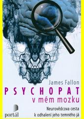 Psychopat v mém mozku : neurovědcova cesta k odhalení jeho temného já  (odkaz v elektronickém katalogu)