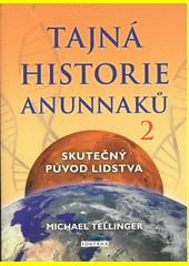 Tajná historie Anunnaků. 2, Skutečný původ lidstva  (odkaz v elektronickém katalogu)
