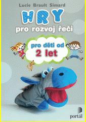Hry pro rozvoj řeči : pro děti od 2 let  (odkaz v elektronickém katalogu)