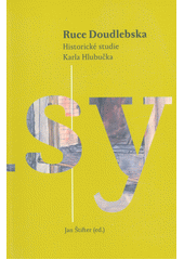 Ruce Doudlebska : historické studie Karla Hlubučka  (odkaz v elektronickém katalogu)