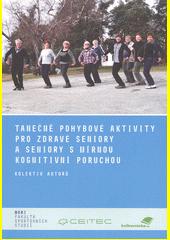 Tanečně pohybové aktivity pro zdravé seniory a seniory s mírnou kognitivní poruchou  (odkaz v elektronickém katalogu)