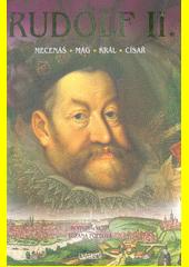 Rudolf II. : mecenáš, mág, král, císař  (odkaz v elektronickém katalogu)
