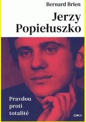 Jerzy Popiełuszko : pravdou proti totalitě  (odkaz v elektronickém katalogu)