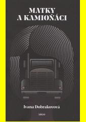 Matky a kamioňáci  (odkaz v elektronickém katalogu)