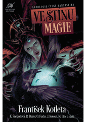 Ve stínu magie : antologie české fantastiky  (odkaz v elektronickém katalogu)