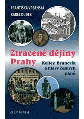 Ztracené dějiny Prahy : Kelley, Bruncvík a hlavy českých pánu  (odkaz v elektronickém katalogu)