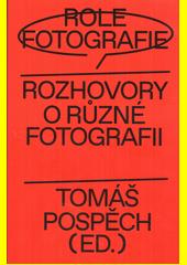 Role fotografie : rozhovory o různé fotografii  (odkaz v elektronickém katalogu)