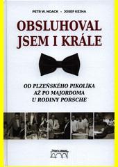 Obsluhoval jsem i krále : od plzeňského pikolíka až po majordoma u rodiny Porsche  (odkaz v elektronickém katalogu)