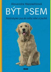 Být psem : následujme psa do světa vůní a pachů  (odkaz v elektronickém katalogu)