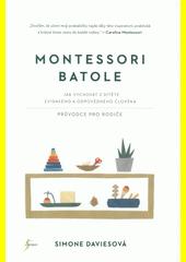 Montessori batole : jak vychovat z dítěte zvídavého a odpovědného člověka : průvodce pro rodiče  (odkaz v elektronickém katalogu)