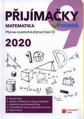 Přijímačky v pohodě 9 : příprava na jednotné přijímací řízení SŠ 2020. Matematika  (odkaz v elektronickém katalogu)