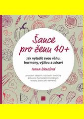 Šance pro ženu 40+ : jak vyladit svou váhu, hormony, výživu a zdraví  (odkaz v elektronickém katalogu)