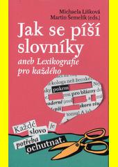 Jak se píší slovníky, aneb, Lexikografie pro každého  (odkaz v elektronickém katalogu)