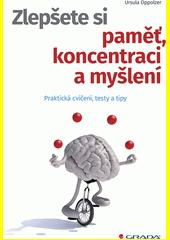 Zlepšete si paměť, koncentraci a myšlení : praktická cvičení, testy a tipy  (odkaz v elektronickém katalogu)