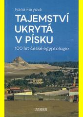 Tajemství ukrytá v písku : 100 let české egyptologie  (odkaz v elektronickém katalogu)