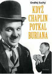 Když Chaplin potkal Buriana  (odkaz v elektronickém katalogu)