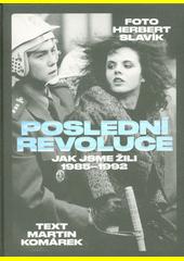 Poslední revoluce : jak jsme žili (1985-1993) (odkaz v elektronickém katalogu)