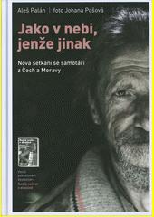 Jako v nebi, jenže jinak : nová setkání se samotáři z Čech a Moravy  (odkaz v elektronickém katalogu)
