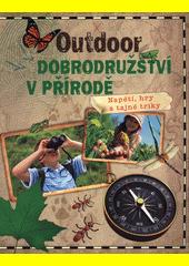 Outdoor - dobrodružství v přírodě : napětí, hry a tajné triky (odkaz v elektronickém katalogu)