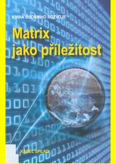 Matrix jako příležitost : kniha osobního rozvoje  (odkaz v elektronickém katalogu)