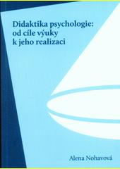 Didaktika psychologie : od cíle výuky k jeho realizaci  (odkaz v elektronickém katalogu)