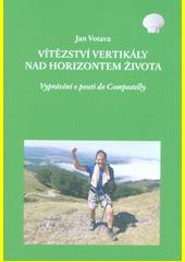 Vítězství vertikály nad horizontem života : vyprávění o pouti do Compostelly  (odkaz v elektronickém katalogu)