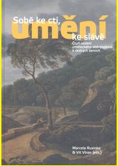 Sobě ke cti, umění ke slávě : čtyři století uměleckého sběratelství v českých zemích  (odkaz v elektronickém katalogu)