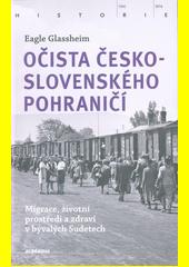 Očista československého pohraničí : migrace, životní prostředí a zdraví v bývalých Sudetech  (odkaz v elektronickém katalogu)