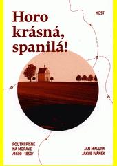 Horo krásná, spanilá : poutní písně na Moravě (1600-1850)  (odkaz v elektronickém katalogu)