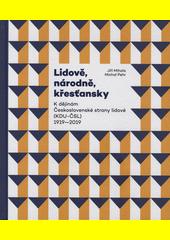 Lidově, národně, křesťansky : k dějinám Československé strany lidové (KDU-ČSL) 1919-2019  (odkaz v elektronickém katalogu)