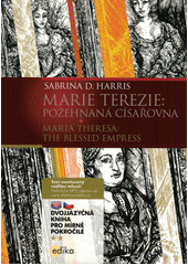 Marie Terezie: Požehnaná císařovna = Maria Theresa: The blessed empress  (odkaz v elektronickém katalogu)