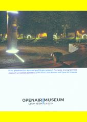 Open air museum Český Těšín - Cieszyn : první přeshraniční muzeum pod širým nebem = pierwsze transgraniczne muzeum na wolnym powietrzu = the first cross-border and open air museum (odkaz v elektronickém katalogu)