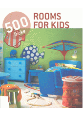 500 tricks: rooms for kids = 500 Tipps: Kinderzimmer = 500 tips: kinderkamers (odkaz v elektronickém katalogu)