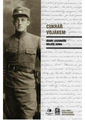 Cukrář vojákem : deník legionáře Miloše Suma (odkaz v elektronickém katalogu)