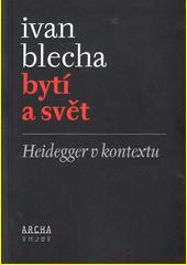 Bytí a svět : Heidegger v kontextu  (odkaz v elektronickém katalogu)