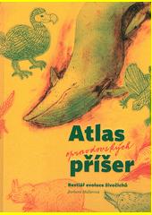 Atlas opravdovských příšer : bestiář evoluce živočichů  (odkaz v elektronickém katalogu)