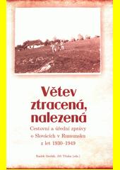 Větev ztracená, nalezená : cestovní a úřední zprávy o Slovácích v Rumunsku z let 1930-1949  (odkaz v elektronickém katalogu)