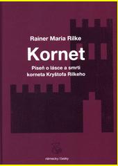 Kornet : píseň o lásce a smrti korneta Kryštofa Rilkeho = Cornet : die Weise von Liebe und Tod des Cornets Christoph Rilke  (odkaz v elektronickém katalogu)