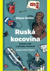 Ruská kocovina : Putinův svět a přízraky minulosti  (odkaz v elektronickém katalogu)