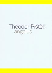 Theodor Pištěk : angelus  (odkaz v elektronickém katalogu)