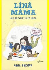 Líná máma : jak rozvíjet dítě hrou  (odkaz v elektronickém katalogu)