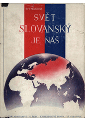 Svět slovanský je náš : soubor vědomostí o Slovanstvu, život Slovanů a jejich vzájemné vztahy v minulosti i dnes. Díl I.  (odkaz v elektronickém katalogu)