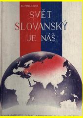 Svět slovanský je náš : soubor vědomostí o Slovanstvu, život Slovanů a jejich vzájemné vztahy v minulosti i dnes. Díl II.  (odkaz v elektronickém katalogu)